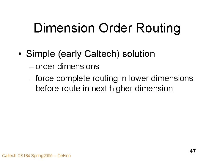 Dimension Order Routing • Simple (early Caltech) solution – order dimensions – force complete
