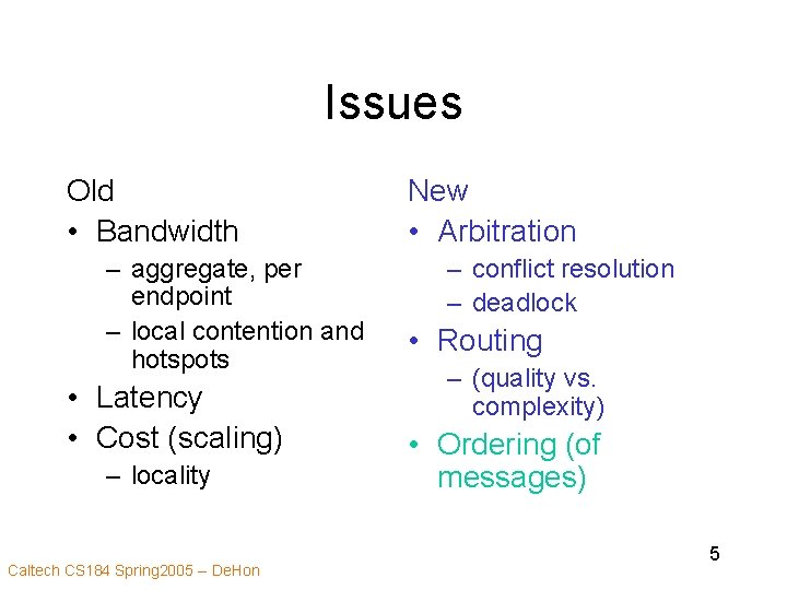 Issues Old • Bandwidth – aggregate, per endpoint – local contention and hotspots •