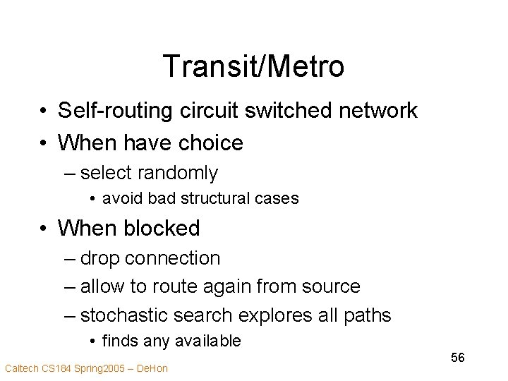 Transit/Metro • Self-routing circuit switched network • When have choice – select randomly •