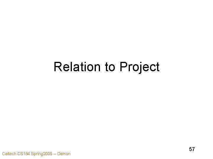 Relation to Project Caltech CS 184 Spring 2005 -- De. Hon 57