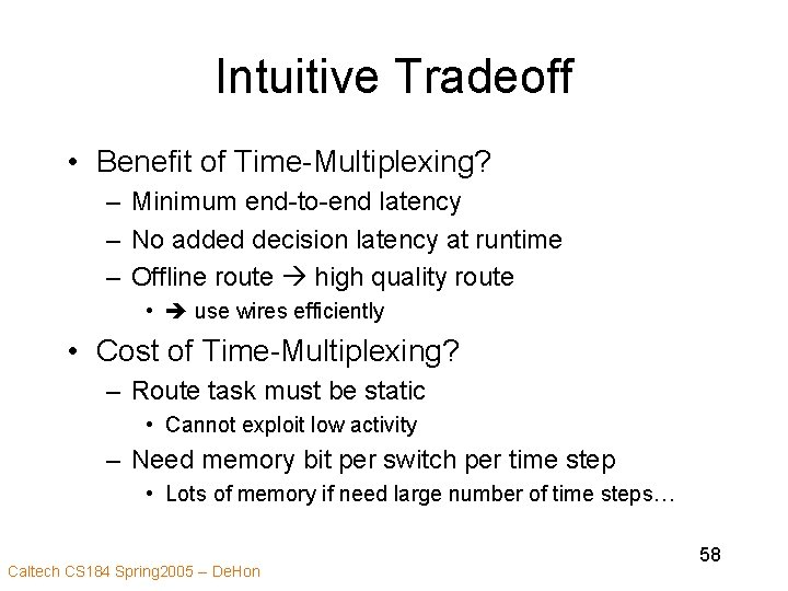 Intuitive Tradeoff • Benefit of Time-Multiplexing? – Minimum end-to-end latency – No added decision