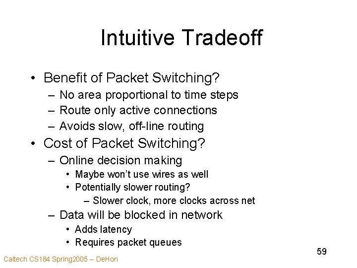 Intuitive Tradeoff • Benefit of Packet Switching? – No area proportional to time steps