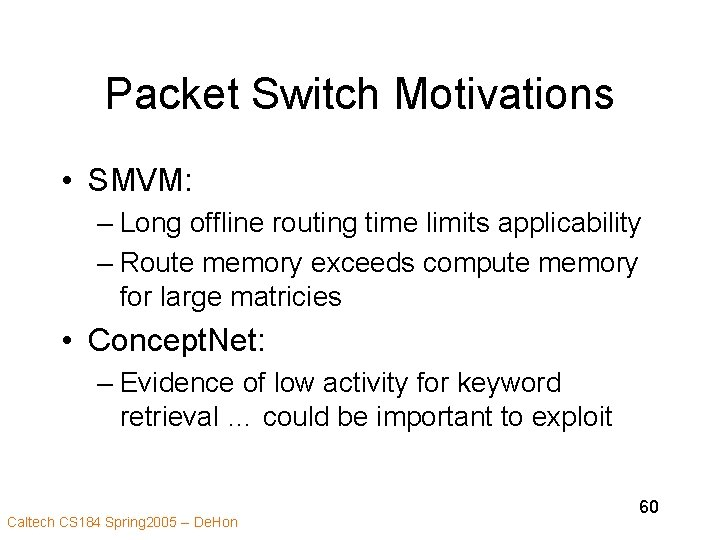 Packet Switch Motivations • SMVM: – Long offline routing time limits applicability – Route