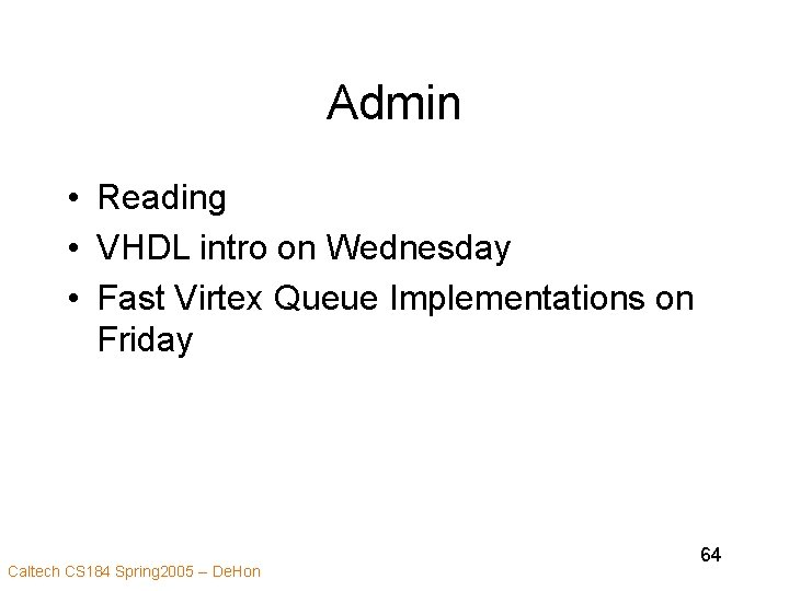 Admin • Reading • VHDL intro on Wednesday • Fast Virtex Queue Implementations on