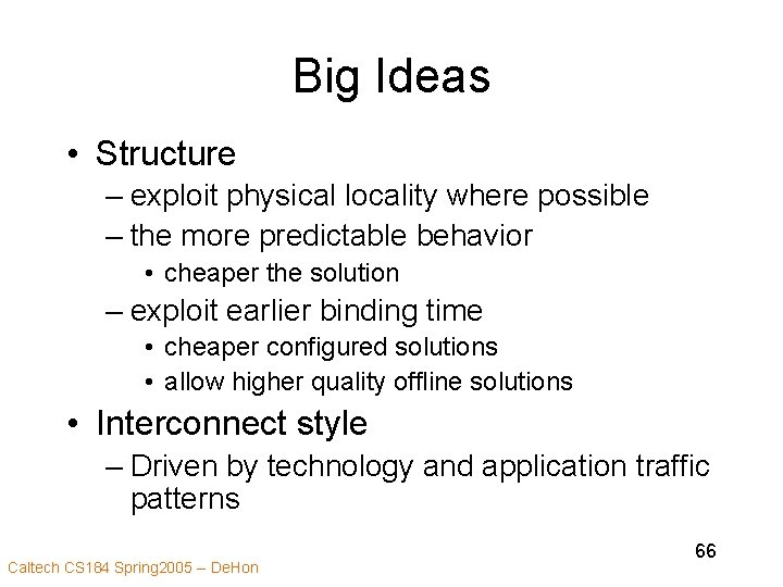 Big Ideas • Structure – exploit physical locality where possible – the more predictable
