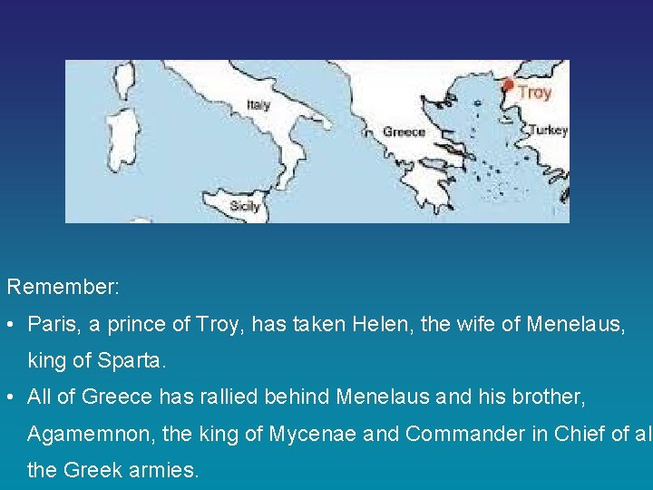 Remember: • Paris, a prince of Troy, has taken Helen, the wife of Menelaus,