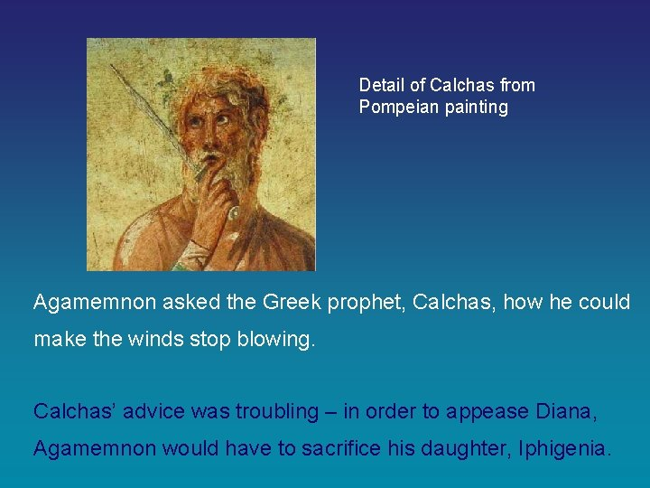 Detail of Calchas from Pompeian painting Agamemnon asked the Greek prophet, Calchas, how he