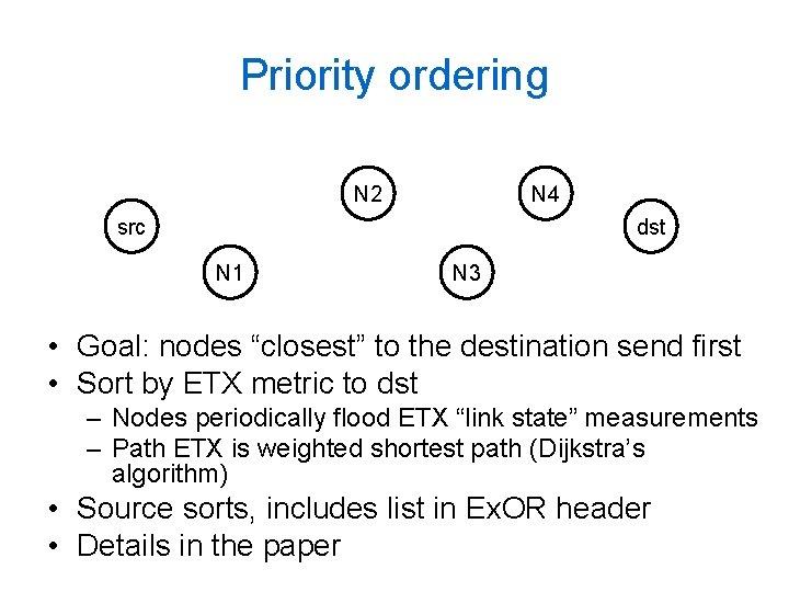 Priority ordering N 2 N 4 src dst N 1 N 3 • Goal: