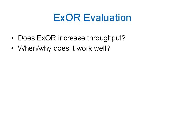 Ex. OR Evaluation • Does Ex. OR increase throughput? • When/why does it work