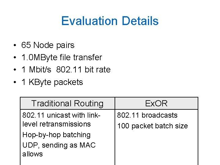 Evaluation Details • • 65 Node pairs 1. 0 MByte file transfer 1 Mbit/s