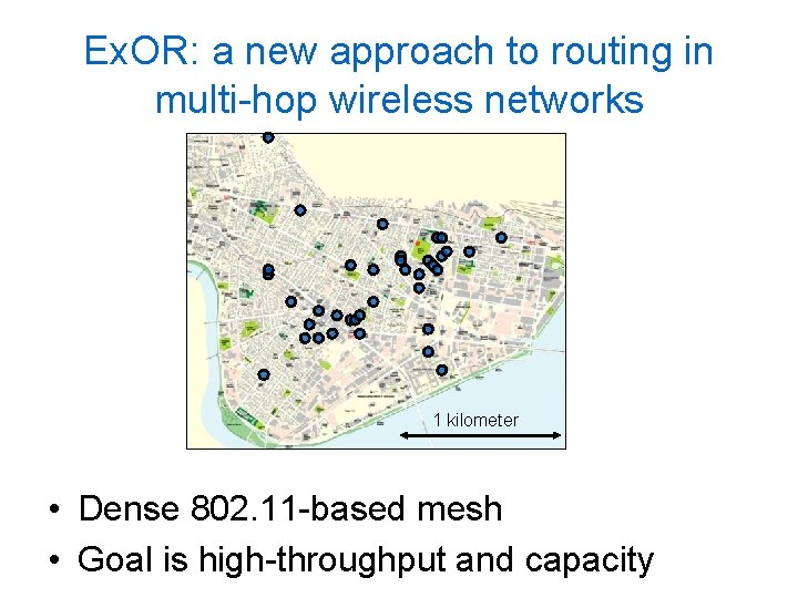 Ex. OR: a new approach to routing in multi-hop wireless networks 1 kilometer •