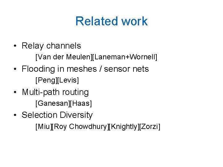 Related work • Relay channels [Van der Meulen][Laneman+Wornell] • Flooding in meshes / sensor