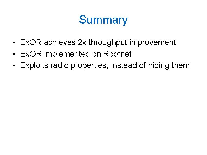 Summary • Ex. OR achieves 2 x throughput improvement • Ex. OR implemented on