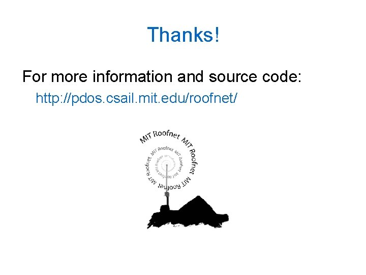 Thanks! For more information and source code: http: //pdos. csail. mit. edu/roofnet/