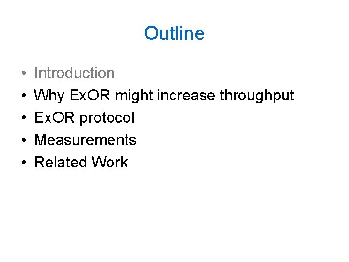 Outline • • • Introduction Why Ex. OR might increase throughput Ex. OR protocol