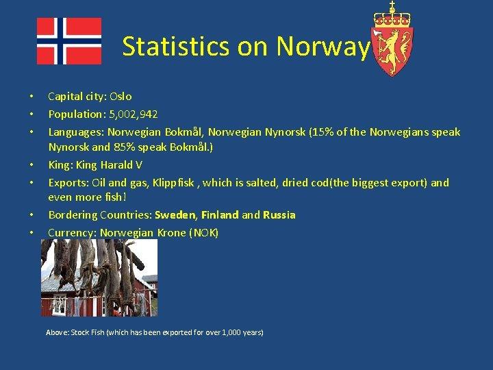 Statistics on Norway • • Capital city: Oslo Population: 5, 002, 942 Languages: Norwegian