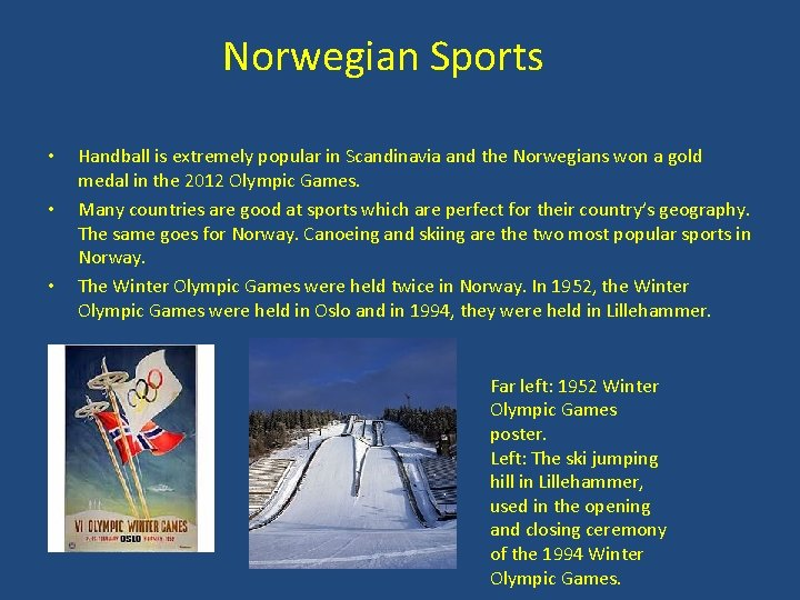 Norwegian Sports • • • Handball is extremely popular in Scandinavia and the Norwegians