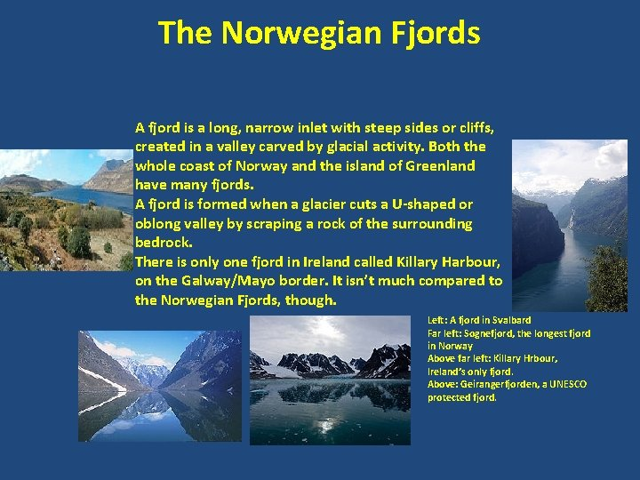The Norwegian Fjords A fjord is a long, narrow inlet with steep sides or