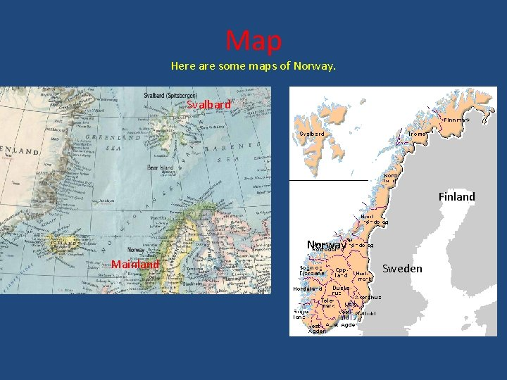 Map Here are some maps of Norway. Svalbard Finland Norway Mainland Sweden