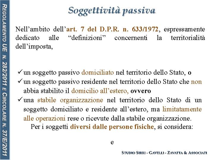 Soggettività passiva Nell'ambito dell'art. 7 del D. P. R. n. 633/1972, espressamente dedicato alle