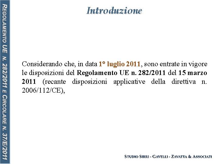 Introduzione Considerando che, in data 1° luglio 2011, 2011 sono entrate in vigore le