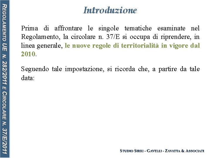 Introduzione Prima di affrontare le singole tematiche esaminate nel Regolamento, la circolare n. 37/E
