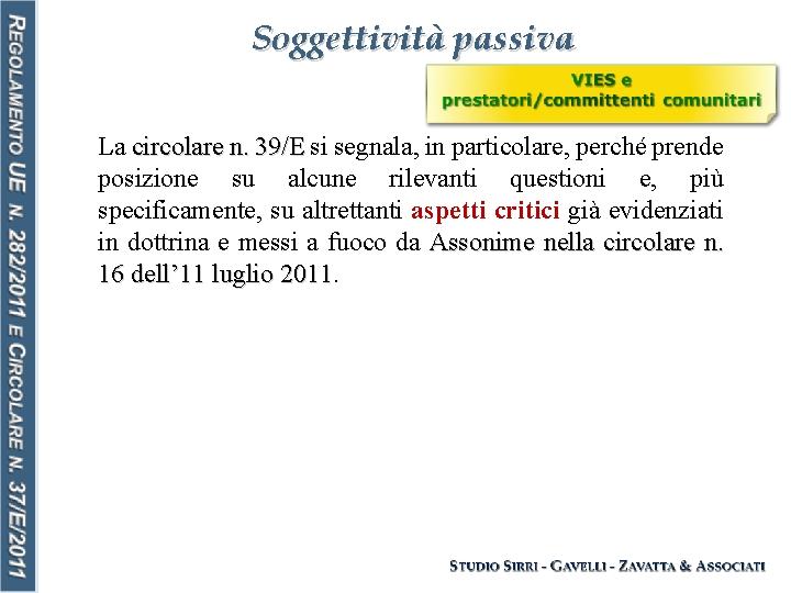 Soggettività passiva La circolare n. 39/E si segnala, in particolare, perché prende posizione su
