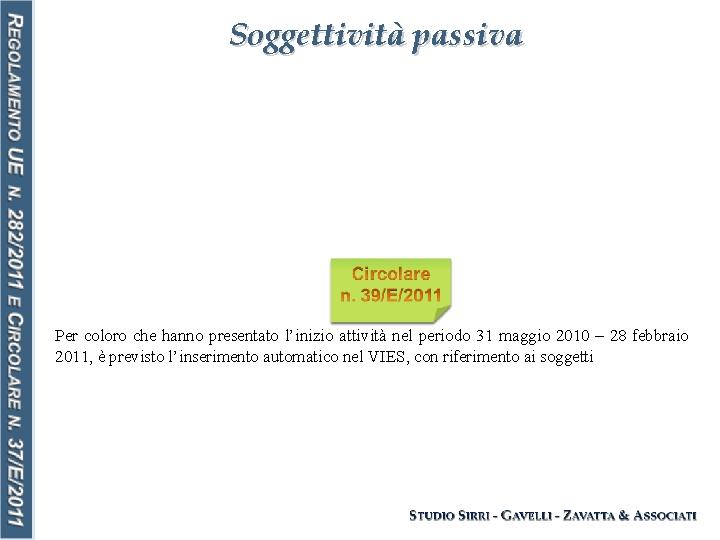 Soggettività passiva Per coloro che hanno presentato l'inizio attività nel periodo 31 maggio 2010