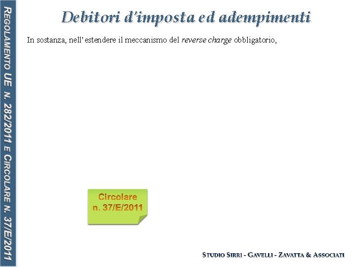 Debitori d'imposta ed adempimenti In sostanza, nell'estendere il meccanismo del reverse charge obbligatorio,