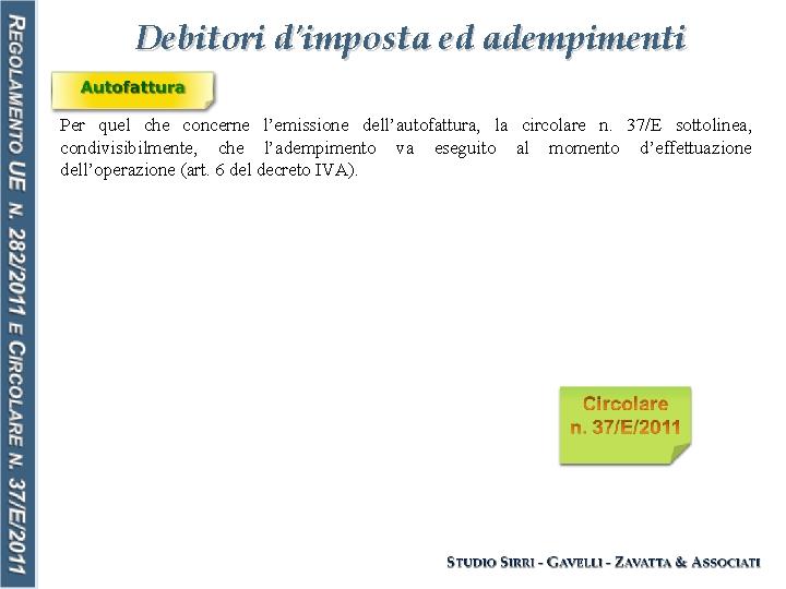 Debitori d'imposta ed adempimenti Per quel che concerne l'emissione dell'autofattura, la circolare n. 37/E