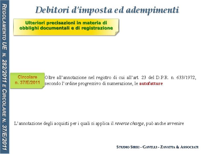 Debitori d'imposta ed adempimenti Oltre all'annotazione nel registro di cui all'art. 23 del D.