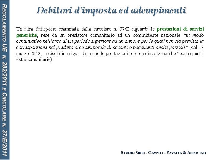Debitori d'imposta ed adempimenti Un'altra fattispecie esaminata dalla circolare n. 37/E riguarda le prestazioni