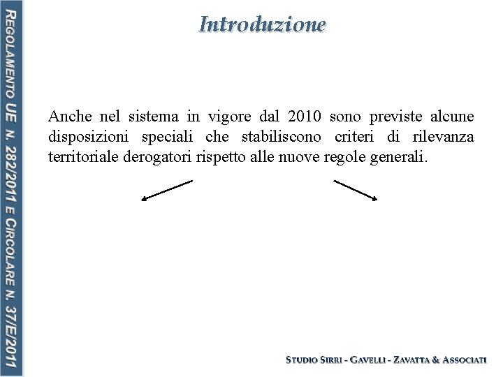 Introduzione Anche nel sistema in vigore dal 2010 sono previste alcune disposizioni speciali che