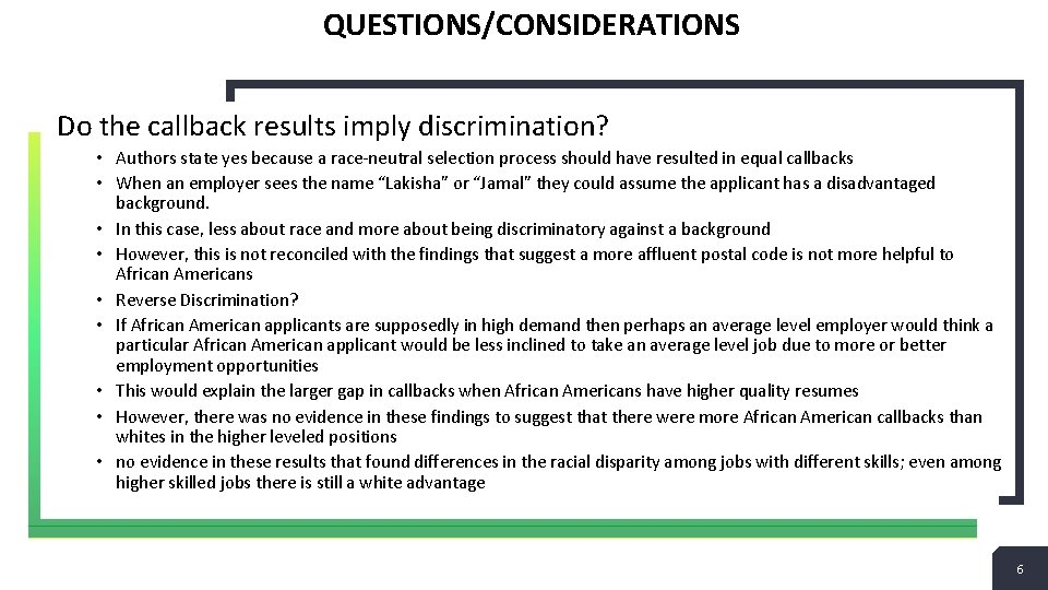 QUESTIONS/CONSIDERATIONS Do the callback results imply discrimination? • Authors state yes because a race-neutral