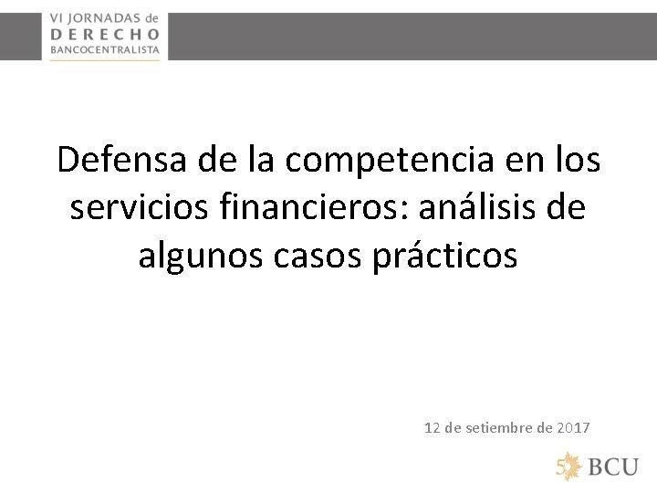 Defensa de la competencia en los servicios financieros: análisis de algunos casos prácticos 12