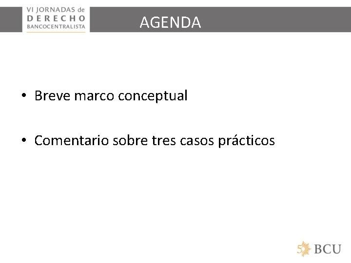 AGENDA • Breve marco conceptual • Comentario sobre tres casos prácticos