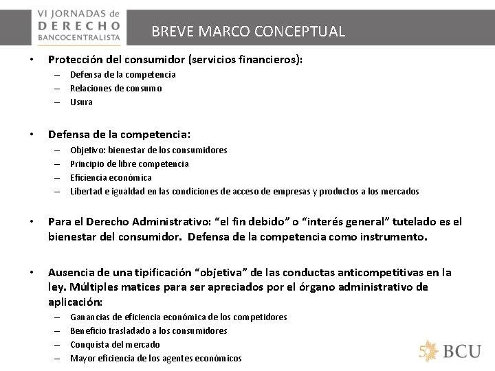 BREVE MARCO CONCEPTUAL • Protección del consumidor (servicios financieros): – Defensa de la competencia