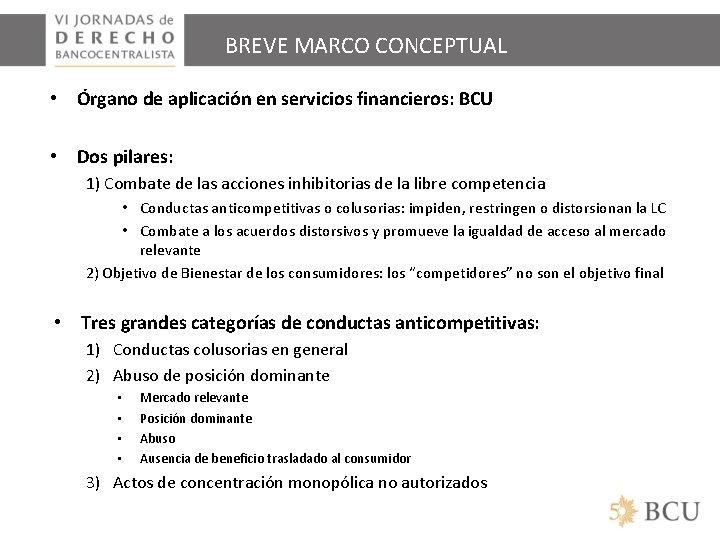 BREVE MARCO CONCEPTUAL • Órgano de aplicación en servicios financieros: BCU • Dos pilares: