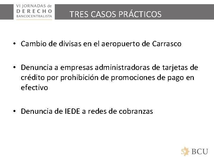 TRES CASOS PRÁCTICOS • Cambio de divisas en el aeropuerto de Carrasco • Denuncia