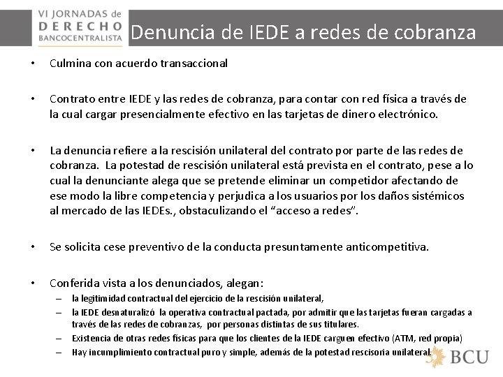Denuncia de IEDE a redes de cobranza • Culmina con acuerdo transaccional • Contrato