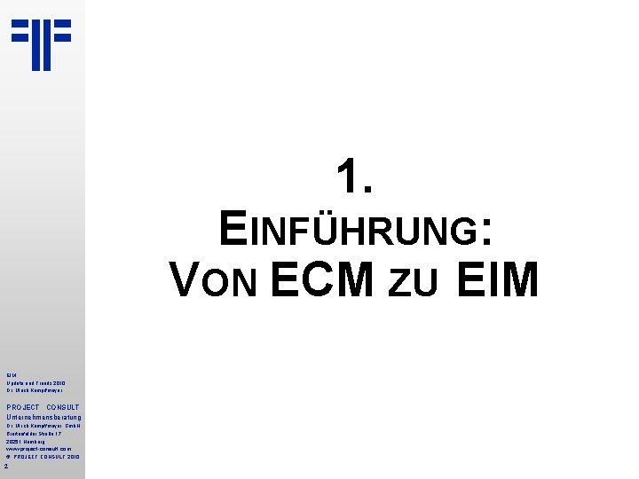 1. EINFÜHRUNG: VON ECM ZU EIM Update und Trends 2010 Dr. Ulrich Kampffmeyer PROJECT