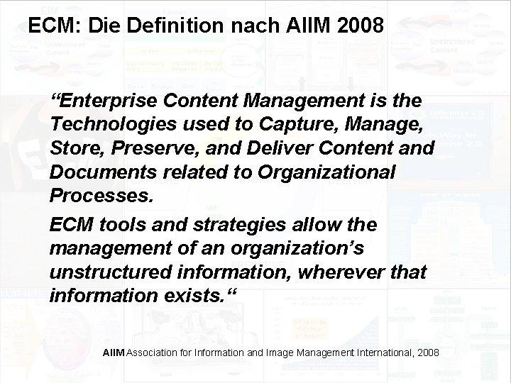 "ECM: Die Definition nach AIIM 2008 ""Enterprise Content Management is the Technologies used to"