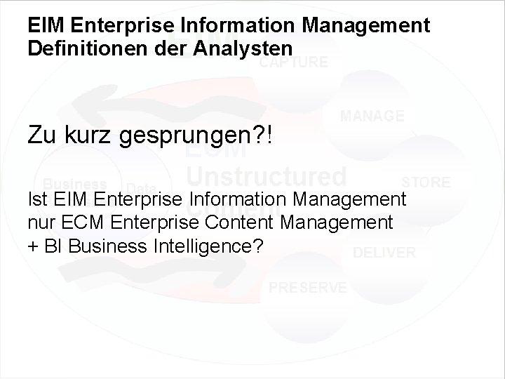 EIM Enterprise Information Management Definitionen der Analysten Zu kurz gesprungen? ! Ist EIM Enterprise