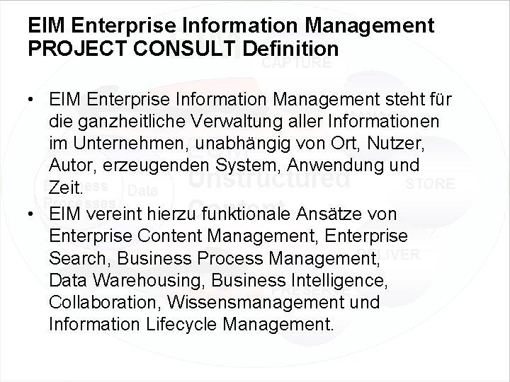 EIM Enterprise Information Management PROJECT CONSULT Definition • EIM Enterprise Information Management steht für