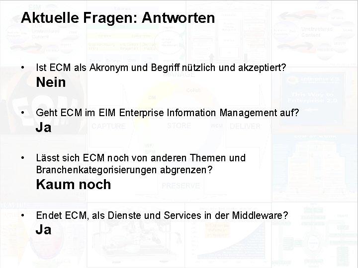 Aktuelle Fragen: Antworten • Ist ECM als Akronym und Begriff nützlich und akzeptiert? Nein