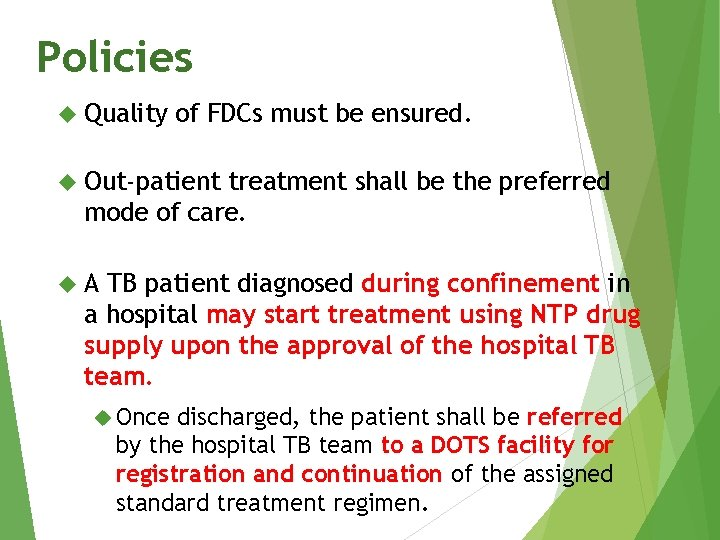 Policies Quality of FDCs must be ensured. Out-patient treatment shall be the preferred mode