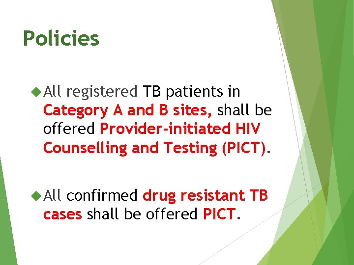 Policies All registered TB patients in Category A and B sites, shall be offered