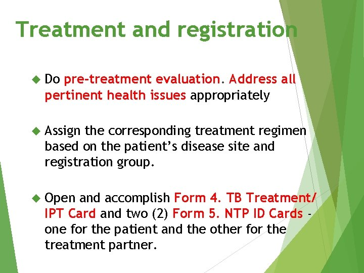 Treatment and registration Do pre-treatment evaluation. Address all pertinent health issues appropriately Assign the