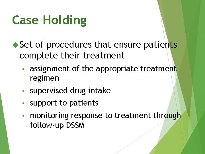 Case Holding Set of procedures that ensure patients complete their treatment • assignment of