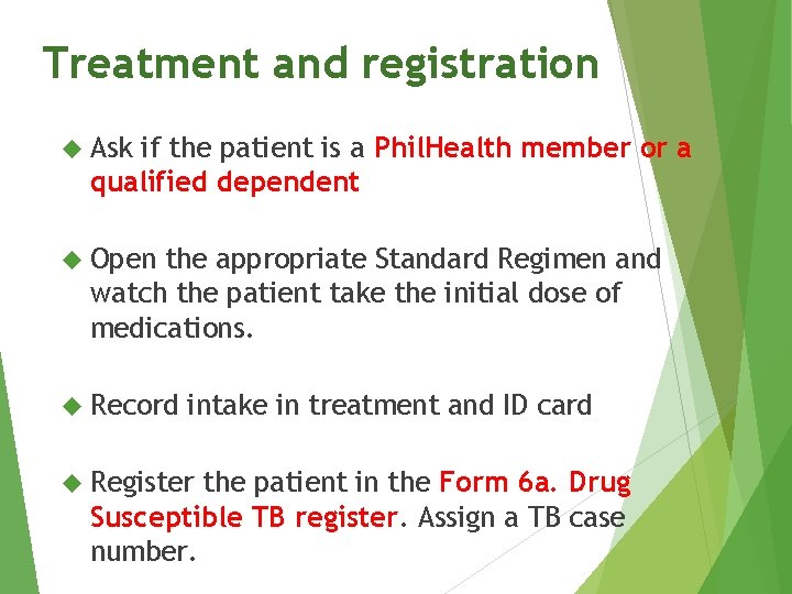 Treatment and registration Ask if the patient is a Phil. Health member or a